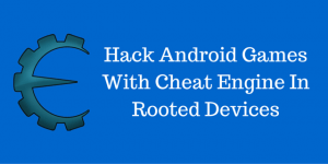 Hack Android Games With Cheat Engine In Rooted Devices