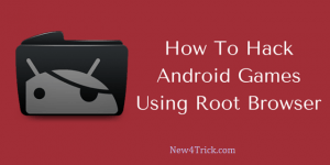 Hack Android Games Using Root Browser/Root Explorer/File Manager