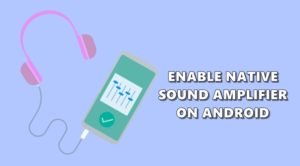 How to Use the Native Sound Amplifier on Android Devices