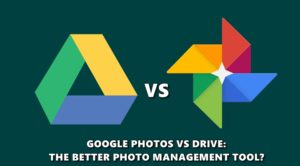 Google Photos vs Drive: Which is better at managing photos