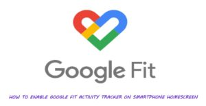 How to Enable Google Fit Activity Tracker on Smartphone Homescreen