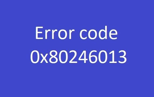 Fix Error Code 0x80246013 when you run Windows Update or download an app from Microsoft Store